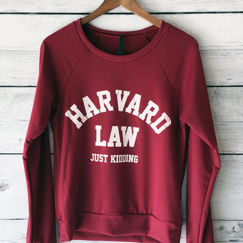 Harvard Law Just Kidding Sweatshirt for Women in Maroon - Funny Sweatshirts, Graphic Printed Sweatshirts - Small, Medium, Large