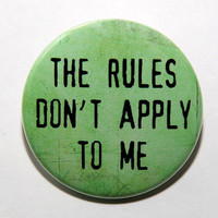 The Rules Don't Apply To Me - Button Pinback Badge 1 1/2 inch 1.5