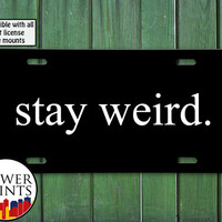 Stay Weird Funny Quote Tumblr Inspired Black White For Front License Plate Car Tag One Size Fits All Vehicle Custom