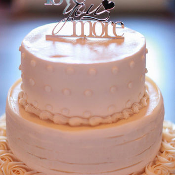 Wedding Cake Topper, Love You More, Anniversary Cake topper, Engagement Cake Topper,  035