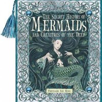 The Secret History of Mermaids and creatures of the Deep: Or the Liber Acquaticum