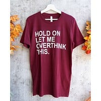 Distracted - Hold on, Let Me Overthink This Unisex Graphic Tee in Maroon