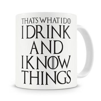 "Game of Thrones, Tyrion Lannister, ""That's What I Do I Drink and I Know Things"" Mug"