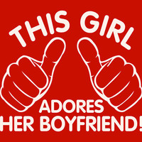 This Girl Adores Her Boyfriend. T-Shirt for Girl Teenage Girl Teenager. Shirt For Women College Student Relationship Couples Hands