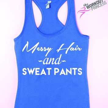 Messy Hair and Sweat Pants tank top , Funny blogger tank, Instagram Tank top, Women's Workout