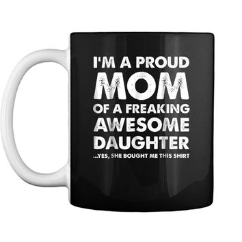 Proud Mom  - Mother's Day Gift From a Daughter to Mom Mug