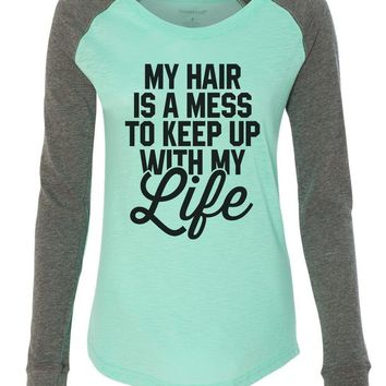 """Womens """"My Hair Is A Mess To Keep Up With My Life"""" Long Sleeve Elbow Patch Contrast Shirt"""