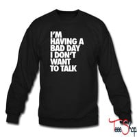 I'm Having A Bad Day Don't Talk To Me crewneck sweatshirt