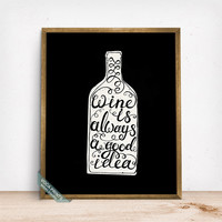 Wine Is Always A Good Idea Print, Typography Print, Wine Quote, Wine Print, Kitchen Wall Decor, Wine Decor, Home Decor, Fathers Day Gift