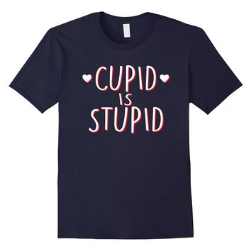 Cupid Is Stupid Funny Valentine's Day Gift T-Shirt