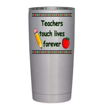 Teachers Touch Lives Ferever 20 oz Tumbler