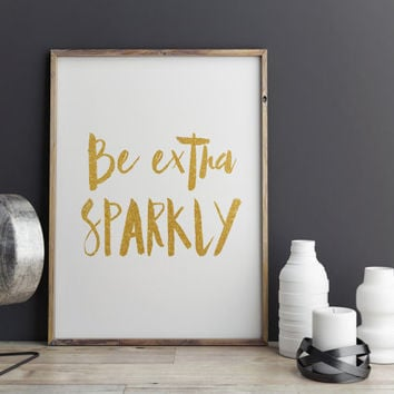 Be Extra Sparkly Glitter Quote PRINTABLE Art Print Gold and White Art Print Sparkle Printable Be Sparkly Printable Typography Art Download