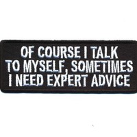 "Embroidered Iron On Patch - Of Course I Talk to Myself 4"" Patch"