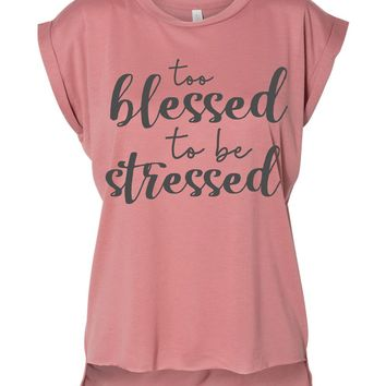 Too Blessed to be Stressed Rolled Cuff High Low Tee