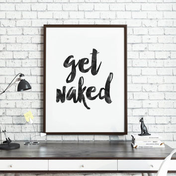 GET NAKED SIGN,Printable Art,Get Naked Decal,Bathroom Decor,Bathroom Wall Art,Shower Print,Typography Print,Quote Prints,Home Decor,Instant