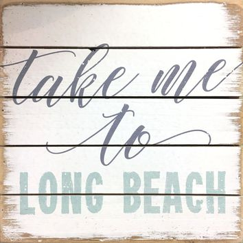 Take Me To Long Beach - Weathered Coastal Plank Board Sign 8-in