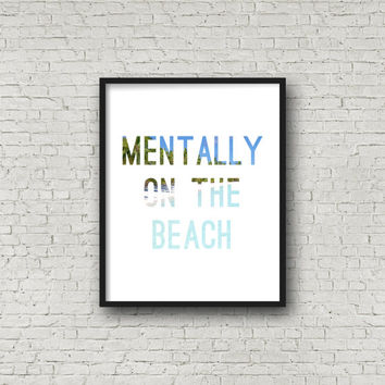 Mentally On The Beach (5x7, 8x10, 11x14 Prints Included!), Beach Decor, Beach Signs, Travel Gift, Printable Art, Wall Art, Beach House Decor
