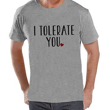 Men's Valentine Shirt - Men's I Tolerate You Valentines Day Shirt - Valentines Gift for Him - Funny Happy Valentine's Day - Grey T-shirt