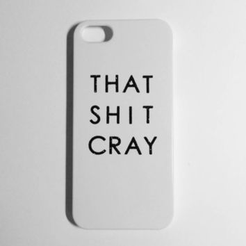 iPhone 5 That Shit Cray Case
