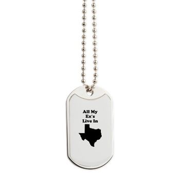 All My Exs Live In Texas Dog Tags