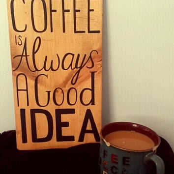 CUSTOM Coffee Stained Coffee is Always a Good Idea Reclaimed Wood Hand Painted Sign