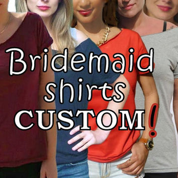 Set of 9 Custom Bridesmaid shirts YOUR TEXT Cool Tops Personalized Bridesmaid Gift for bride bachelorette party Bridal Shower wedding party