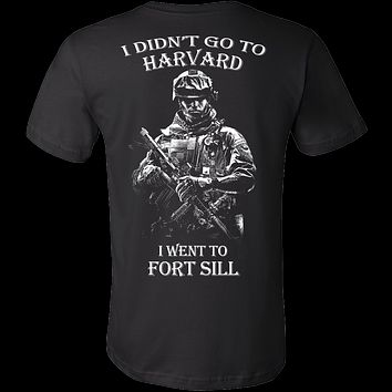 I didn't go to Harvard I went to Fort Sill T- Shirt
