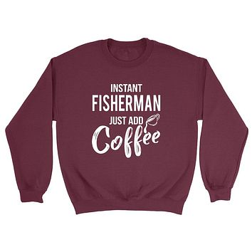 Instant fisherman  just add coffee funny cool university college student gift for her for him Crewneck Sweatshirt