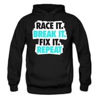 Race it. Break it. Fix it. Repeat hoodie