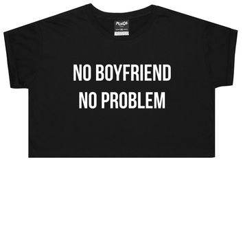 NO BOYFRIEND NO PROBLEM CROP TOP