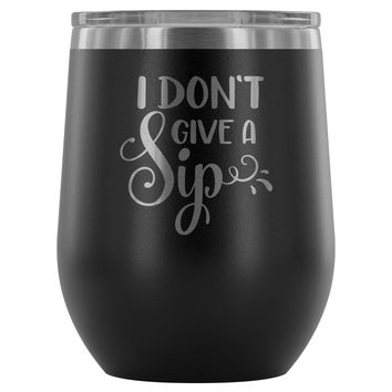 I Don't Give a Sip 12oz Stemless Wine Tumbler (Assorted Colors)