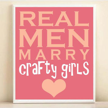 Real Men Marry Crafty Girls Personalized Typography Print: 8x10 Wedding Engagement Gift, Custom Colors