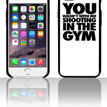 You Wasn't With Me Shooting In The Gym0 5 5s 6 6plus phone cases