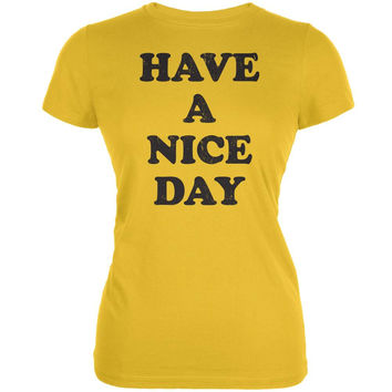 Have A Nice Day Bright Yellow Juniors Soft T-Shirt