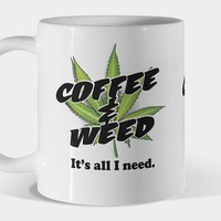 Coffee & Weed It's All I Need Mug By Kushcoast Design By Humans
