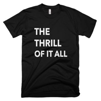The Thrill Of It All T-Shirt