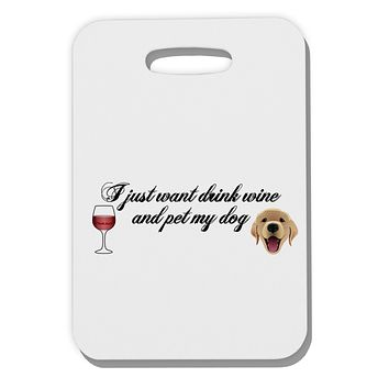 I Just Want To Drink Wine And Pet My Dog Thick Plastic Luggage Tag by TooLoud