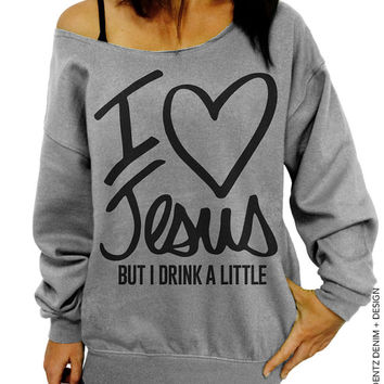 I Love Jesus But I Drink A Little Sweatshirt - Gray Slouchy Oversized Sweatshirt