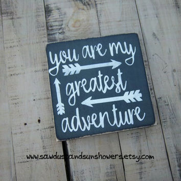 You are my greatest adventure/Rustic, Distressed, Hand painted Wood Sign