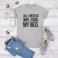 All I need is wifi, food, my bed shirt women tumblr outfits shirt teens gifts lady cool shirts teen gifts ideas funny women shirt men tshirt