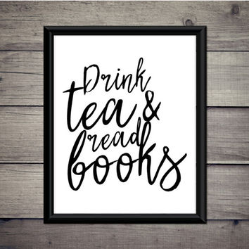 Drink Tea And Read Books - Digital Print - Instant Download - Tea Printable - Dorm Decor - Kitchen Prints - Gift - Living Room - Literature