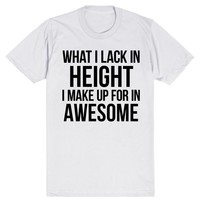 What I Lack In Height I Make Up For In Awesome