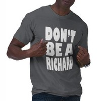 Don't Be A Richard Tees from Zazzle.com