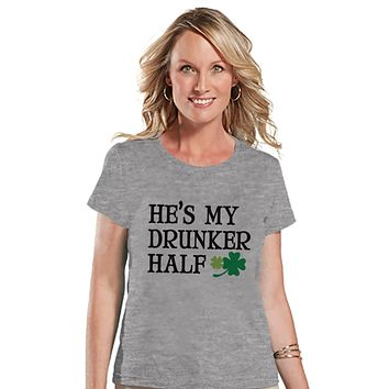 St. Patricks Day Shirt - Funny Women's Drinking Shirts - He's My Drunker Half - Womens Grey T-shirt - Gift for Her - Matching Shirts