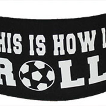 This Is How I Roll - Soccer Janiband