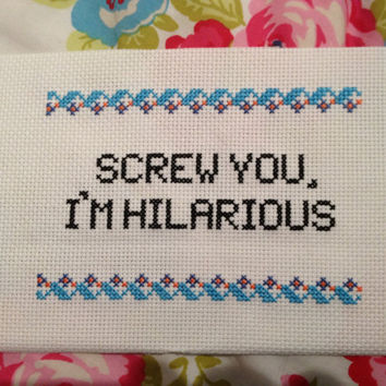 Finished Unframed Cross Stitch. 'Screw you, I'm hilarious.' Freaks & Geeks