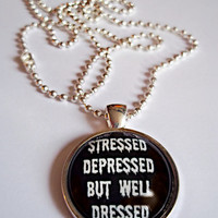 Stressed Depressed But Well Dressed Necklace // Black Gothic Sarcastic Dome Necklace
