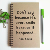 Writing journal, spiral notebook, cute diary sketchbook, scrapbook - Don't cry because it's over, smile because it happened, Dr. Seuss