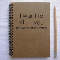 I want to ki - - you (answers may vary) -  5 x 7 journal
