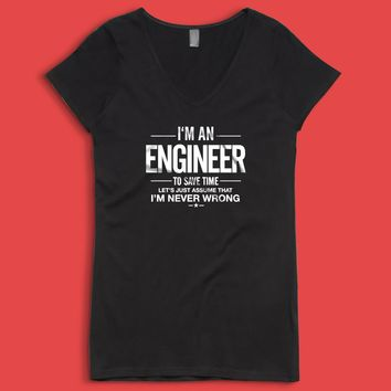 Im An Engineer Funny Assume Im Never Wrong Engineer Gift Gift For Him Gift For Doctor Gift For Engineer Cool Women'S V Neck
